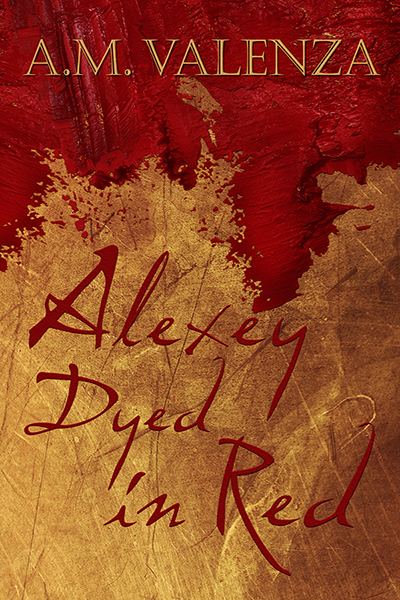 Alexey Dyed in Red (Zhakieve #1)  by  A.M. Valenza