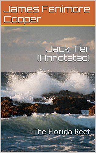 Jack Tier (Annotated): The Florida Reef James Fenimore Cooper