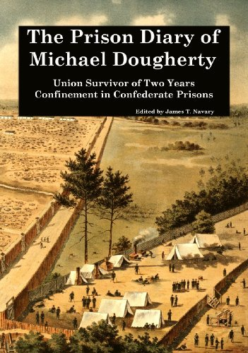 The Prison Diary of Michael Dougherty: Union Survivor of Two Years Confinement in Confederate Prisons  by  Michael Dougherty