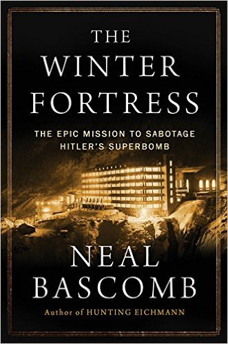 The Winter Fortress: The Epic Mission to Sabotage Hitler's Atomic Bomb  by  Neal Bascomb