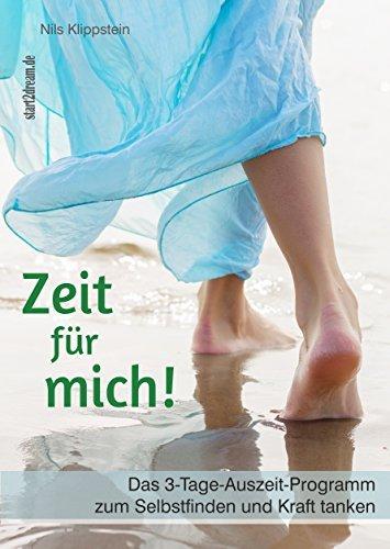 Zeit für mich! Das 3-Tage-Auszeit-Programm zum Selbstfinden und Kraft tanken Nils Klippstein