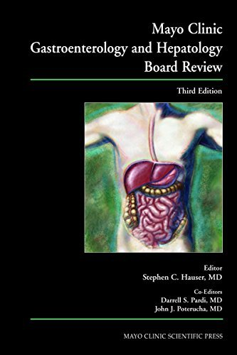 Mayo Clinic Gastroenterology and Hepatology Board Review, Third Edition  by  Stephen C. Hauser