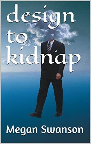 Design to Kidnap  by  Megan Swanson