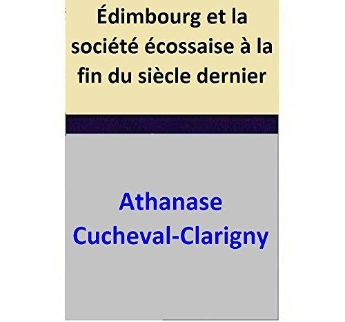 Édimbourg et la société écossaise à la fin du siècle dernier Athanase Cucheval-Clarigny