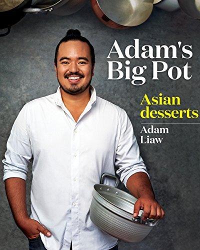 Adams Big Pot: Asian Desserts: Asian Desserts Adam Liaw