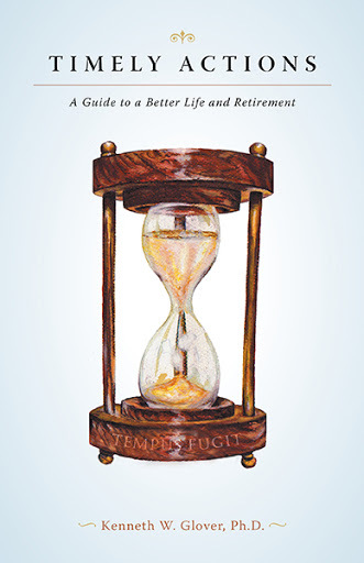 Timely Actions: A Guide to a Better Life and Retirement  by  Kenneth W. Glover, Ph.D.