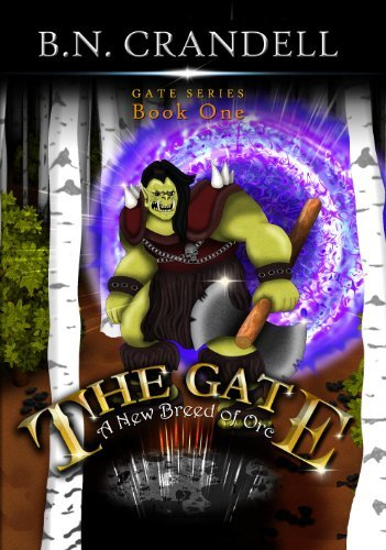 The Gate - A New Breed of Orc (The Gate Series Book 1) B.N. Crandell