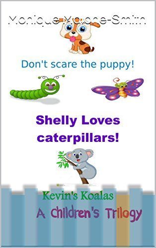 Childrens Trilogy: Dont Scare the Puppy! Shelly Loves Caterpillars Kevins Koalas  by  Monique malone-smith