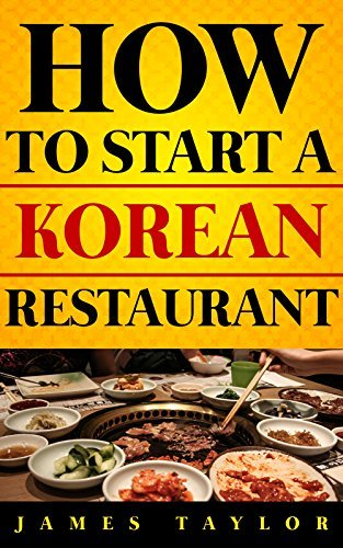 How to Start a Korean Restaurant Without Losing Your Shirt: A Step  by  Step Guide( Korean Restaurant Business Book): How to start a Korean restaurant Guide by James Taylor