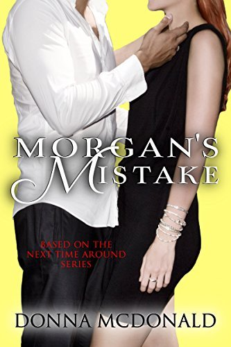 Morgans Mistake: Based on the Next Time Around Series Donna McDonald