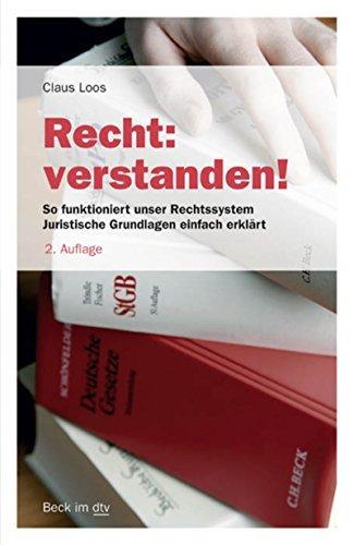 Recht: verstanden!: So funktioniert unser Rechtssystem. Juristische Grundlagen einfach erklärt Claus Loos