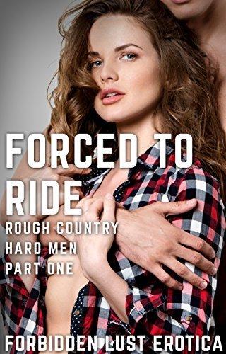 Forced To Ride: Rough MC Biker Erotica (Rough Country, Hard Men Book Book 1) D.P. Grey