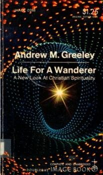 Life for a Wanderer: A New Look at Christian Spirituality  by  Andrew M. Greeley