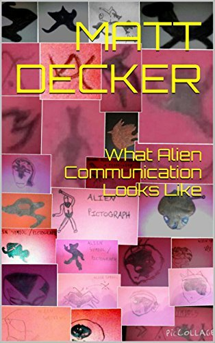 What Alien Communication Looks Like (The Decker Case Book 3)  by  Matt Decker
