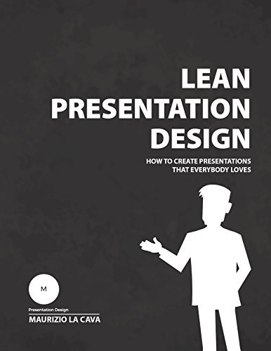 Lean Presentation Design: How to create presentations that everybody loves  by  Maurizio La Cava