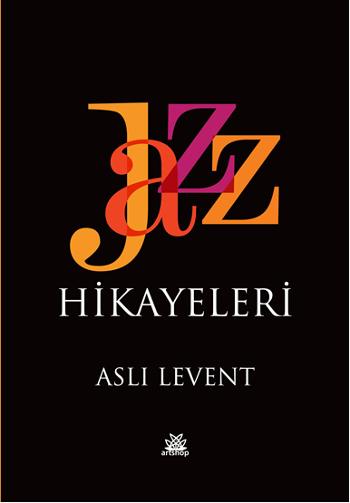 Jazz Hikâyeleri  by  Aslı Levent