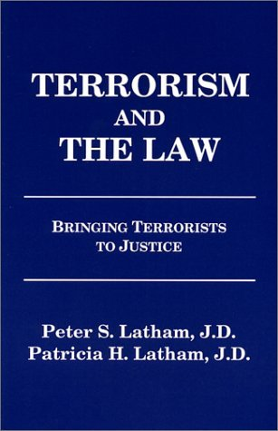 Terrorism and the Law: Bringing Terrorists to Justice  by  Peter Latham