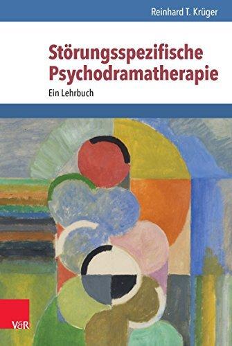 Störungsspezifische Psychodramatherapie: Theorie und Praxis Reinhard T. Krüger