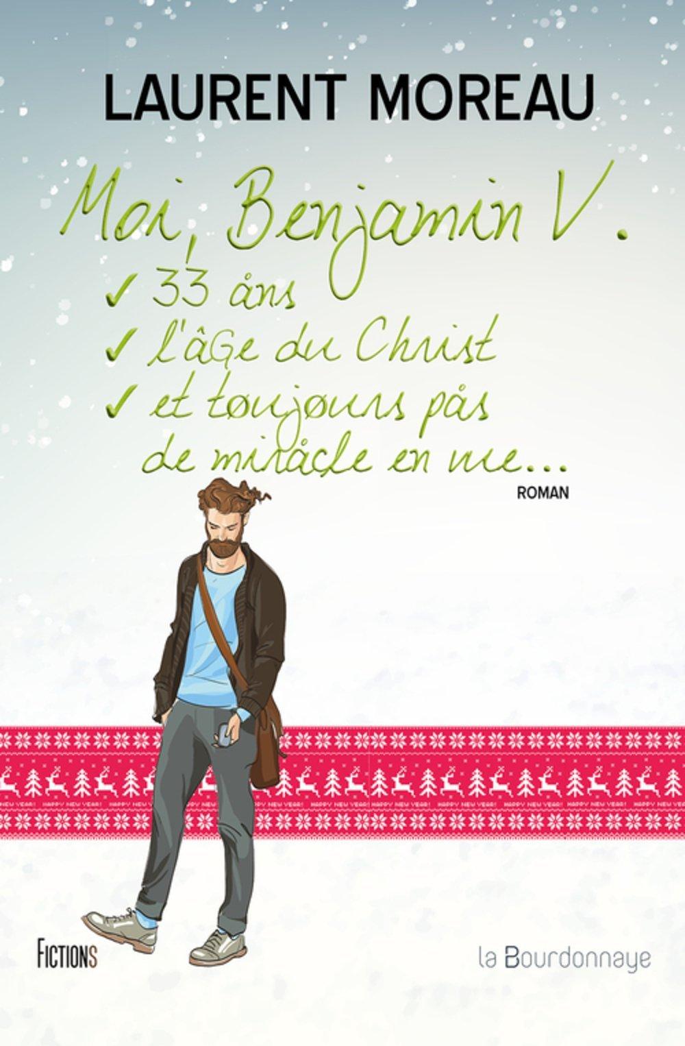 Moi , Benjamin V. 33 ans , lâge du Christ mais pas de miracle en vue Laurent Moreau