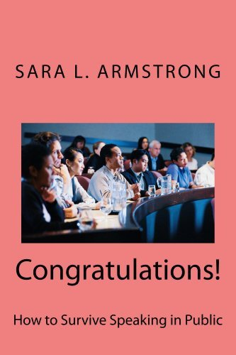 Congratulations! How to Survive Speaking in Public Sara Armstrong