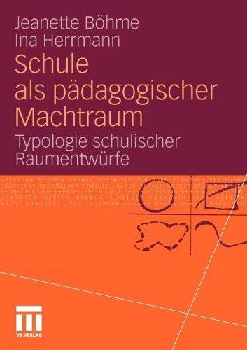 Schule als pädagogischer Machtraum: Typologie schulischer Raumentwürfe Jeanette Böhme