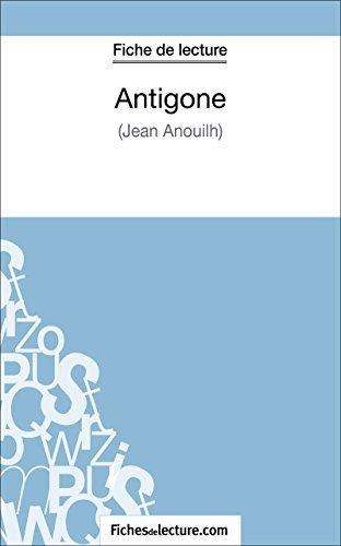 Antigone de Jean Anouilh (Fiche de lecture): Analyse complète de loeuvre  by  Sophie Lecomte