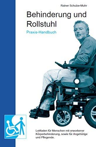 Praxis-Handbuch Behinderung und Rollstuhl: Leitfaden für Menschen mit erworbener Körperbehinderung, sowie für Angehörige und Pflegende.  by  Rainer Schulze-Muhr