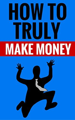 How To Truly Make Money - Learn How To Make Money Online: Making Money From home Mike Harper And Diana Green
