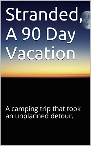 Stranded, A 90 Day Vacation: A camping trip that took an unplanned detour.  by  Dibrah Gwin
