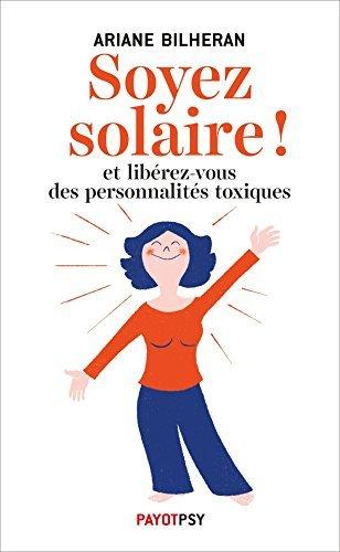 Soyez solaire !: Et libérez-vous des personnalités toxiques. Ariane Bilheran