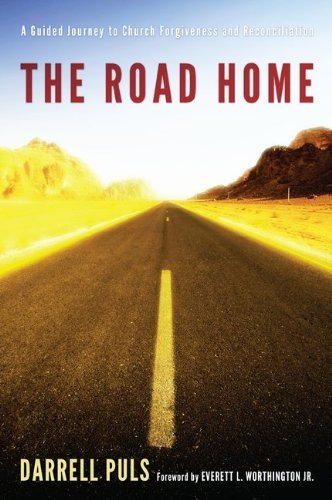 The Road Home: A Guided Journey to Church Forgiveness and Reconciliation Darrell Puls