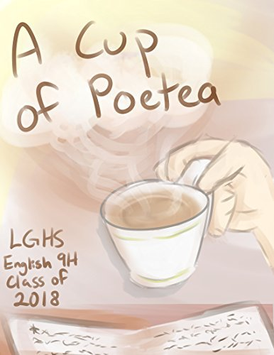 A Cup of Poetea (LGHS English 9H Class Book 2)  by  Los Gatos High School English 9H Class of 2018