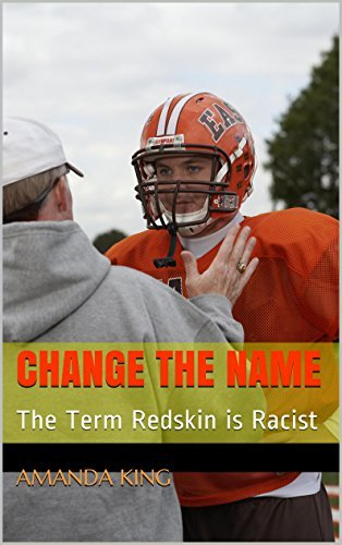 Change The Name: The Term Redskin is Racist Amanda King