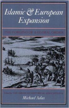 Islamic and European Expansion: The Forging of a Global Order Michael B. Adas