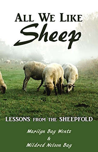 All We Like Sheep: Lessons from the Sheepfold Marilyn Bay Wentz