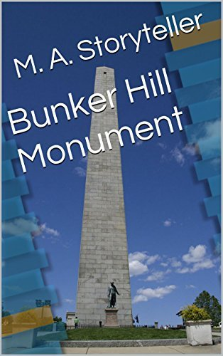 Bunker Hill Monument (American Heroes and Monuments Book 8) M. A. Storyteller