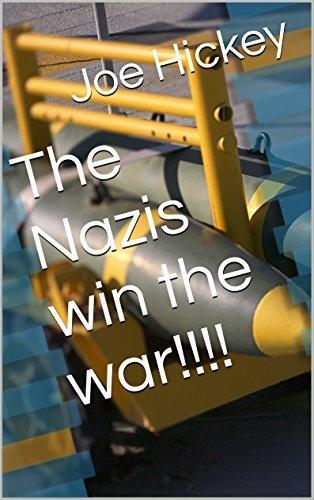 The Nazis win the war!!!!  by  Joe Hickey
