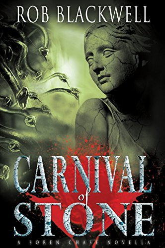 Carnival of Stone: A Novella (The Soren Chase Series) Rob Blackwell