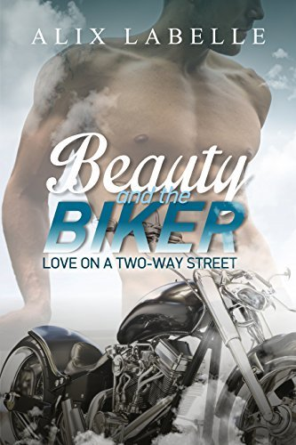 ROMANCE: Beauty and the Biker: Love on a two way street  by  Alix Labelle