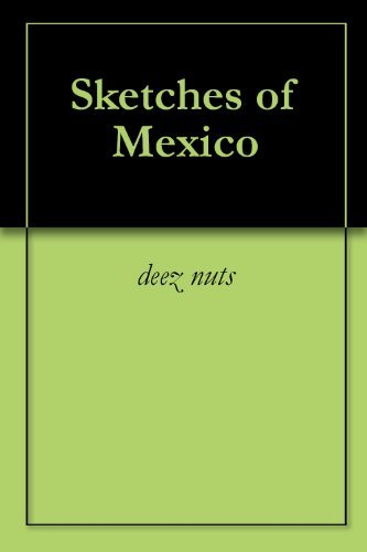 Sketches of Mexico  by  deez nuts