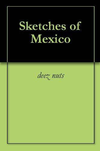 Sketches of Mexico deez nuts