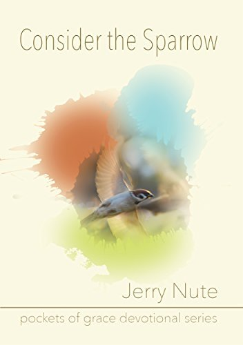 Consider the Sparrow (Pockets of Grace Devotional Series Book 1)  by  Jerry Nute
