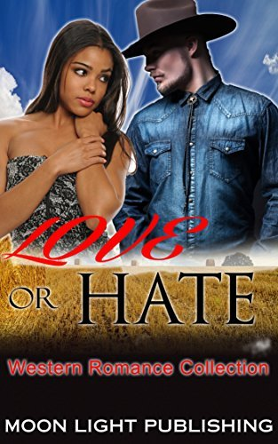 ROMANCE: WESTERN ROMANCE COLLECTION: Love or Hate  by  Moon Light Publishing