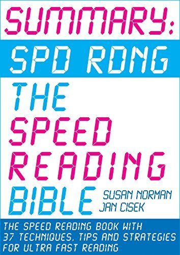 Summary: Spd Rdng - The Speed Reading Bible: Speed Reading Book with 37 Techniques, Tips and Strategies For Ultra Fast Reading  by  Susan Norman