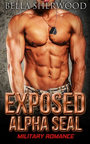 MILITARY ROMANCE: Exposed Alpha Seal (Navy Bad Boy Pregnancy Romance)  by  Bella Sherwood