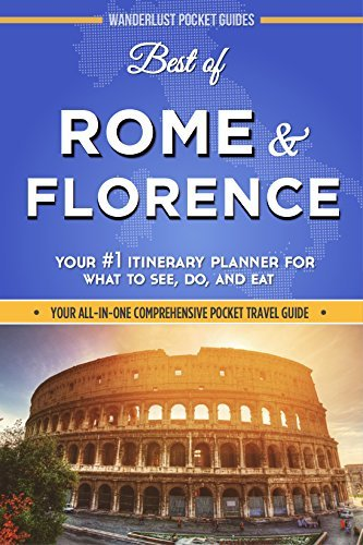 Italy Travel Guide - Best of Rome and Florence: Your #1 Itinerary Planner for What to See, Do, and Eat in Rome and Florence, Italy  by  Wanderlust Pocket Guides