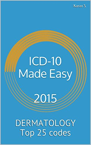 ICD-10 Made Easy 2015: DERMATOLOGY Top 25 codes  by  Karan S.