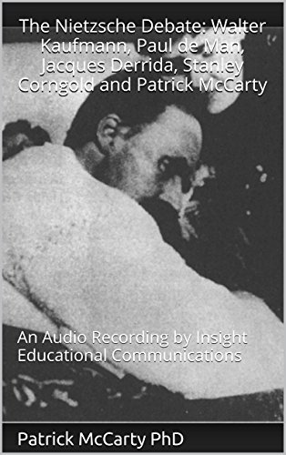The Nietzsche Debate: Walter Kaufmann, Paul de Man, Jacques Derrida, Stanley Corngold and Patrick McCarty: An Audio Recording Insight Educational Communications by Patrick McCarty