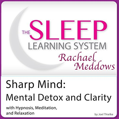 Sharp Mind: Mental Detox and Clarity with Hypnosis, Meditation and Subliminal - The Sleep Learning System with Rachael Meddows  by  Joel Thielke