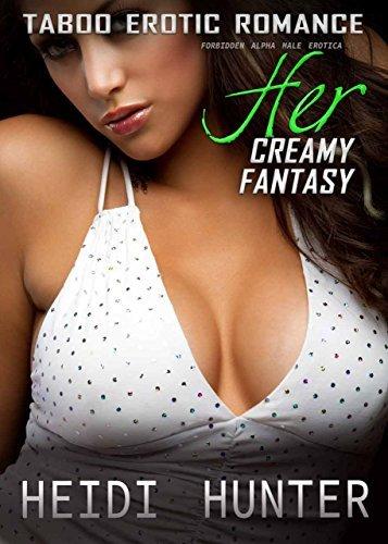 TABOO ROMANCE: Her Creamy Fantasy: Milky Female Fantasies Plus Bonus Stories  by  Heidi Hunter
